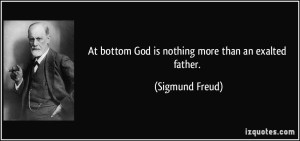 quote-at-bottom-god-is-nothing-more-than-an-exalted-father-sigmund-freud-230062